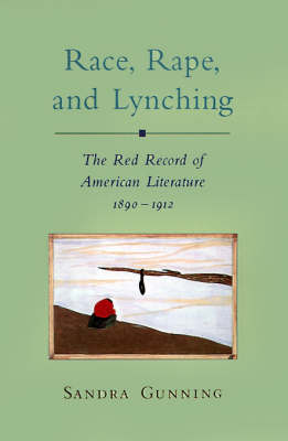 Rape, Race, and Lynching: The Red Record of American Literature, 1890-1912 - Race and American Culture (Hardback)