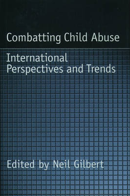 Combatting Child Abuse: International Perspectives and Trends - Child Welfare: A Series in Child Welfare Practice, Policy, and Research (Hardback)