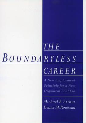 The Boundaryless Career: A New Employment Principle for a New Organizational Era (Hardback)
