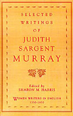 Selected Writings of Judith Sargent Murray - Women Writers in English 1350-1850 (Paperback)
