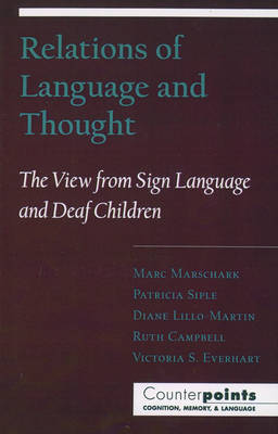 Relations of Language and Thought: The View from Sign Language and Deaf Children - Counterpoints: Cognition, Memory, and Language (Paperback)