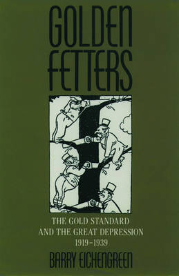 Golden Fetters: The Gold Standard and the Great Depression, 1919-1939 - NBER Series on Long-term Factors in Economic Development (Paperback)