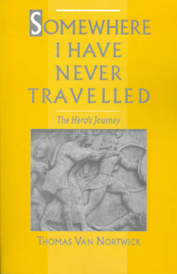 Somewhere I Have Never Travelled: The Hero's Journey (Paperback)