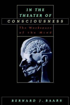 In the Theater of Consciousness: The Workspace of the Mind (Hardback)