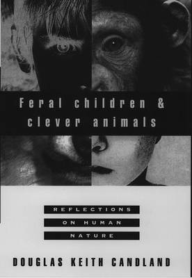 Feral Children and Clever Animals: Reflections on Human Nature (Paperback)