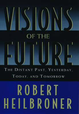 Visions of the Future: The Distant Past, Yesterday, Today, Tomorrow (Paperback)