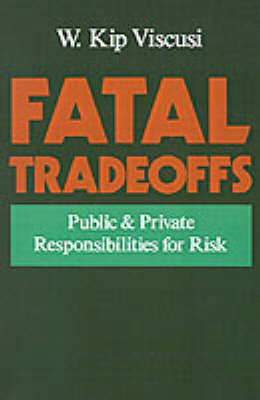 Fatal Tradeoffs: Public and Private Responsibilities for Risk (Paperback)