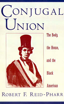 Conjugal Union: The Body, the House, and the Black American - Race and American Culture (Hardback)