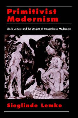 Primitivist-Modernism: Black Culture and the Origins of Transatlantic Modernism - The W.E.B. Du Bois Institute Series (Hardback)