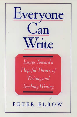 Everyone Can Write: Essays Toward a Hopeful Theory of Writing and Teaching Writing (Hardback)