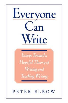 Everyone Can Write: Essays Toward a Hopeful Theory of Writing and Teaching Writing (Paperback)