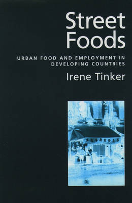 Street Foods: Urban Food and Employment in Developing Countries (Hardback)