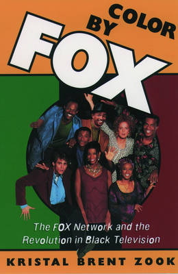 Color by Fox: The Fox Network and the Revolution in Black Television - The W.E.B. Du Bois Institute Series (Hardback)