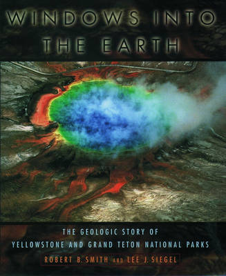 Windows into the Earth: The Geologic Story of Yellowstone and Grand Teton National Parks (Paperback)