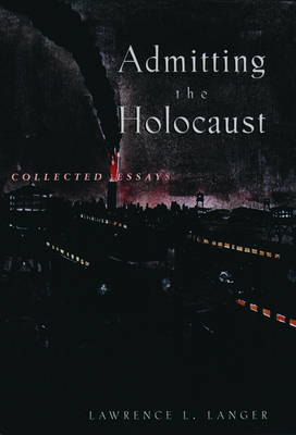 Admitting the Holocaust: Collected Essays (Paperback)