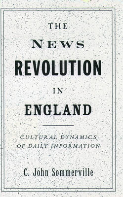 The News Revolution in England: Cultural Dynamics of Daily Information (Hardback)
