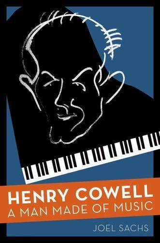 Henry Cowell: A Man Made of Music (Hardback)