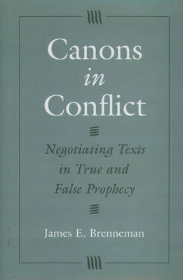 Canons in Conflict: Negotiating Texts in True and False Prophecy (Hardback)