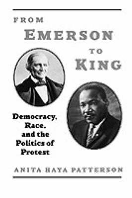 From Emerson to King: Democracy, Race, and the Politics of Protest - The W.E.B. Du Bois Institute Series (Hardback)