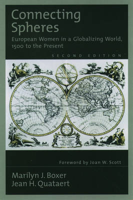 Connecting Spheres: European Women in a Globalizing World, 1500 to the Present (Hardback)