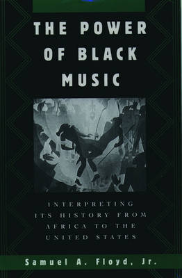The Power of Black Music: Interpreting its History from Africa to the United States (Paperback)