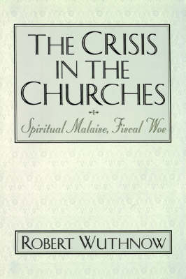 The Crisis in the Churches: Spiritual Malaise, Fiscal Woe (Hardback)
