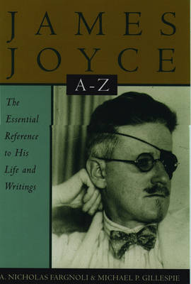 James Joyce A to Z: The Essential Reference to the Life and Works - Literary A-Z's (Paperback)