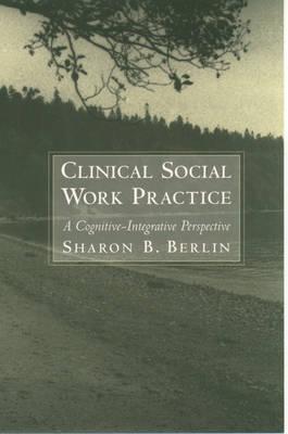 Clinical Social Work Practice: A Cognitive-Integrative Perspective (Hardback)