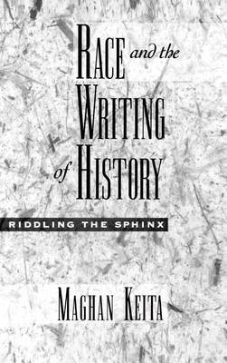 Race and the Writing of History: Riddling the Sphinx - Race and American Culture (Hardback)