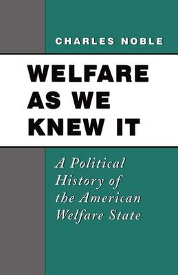 Welfare as We Knew It: A Political History of the American Welfare State (Paperback)