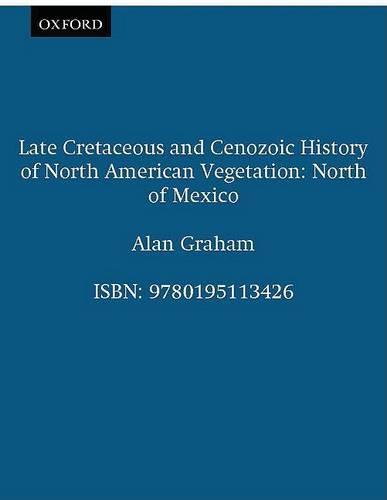 Late Cretaceous and Cenozoic History of North American Vegetation (North of Mexico) (Hardback)