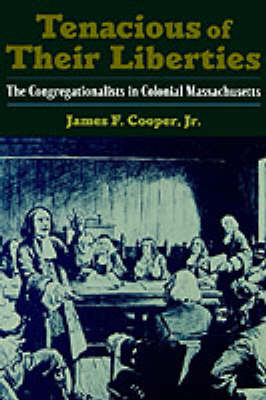 Tenacious of Their Liberties: The Congregationalists in Colonial Massachusetts - Religion in America (Hardback)
