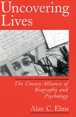 Uncovering Lives: The Uneasy Alliance of Biography and Psychology (Paperback)