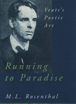 Running to Paradise: Yeats's Poetic Art (Paperback)