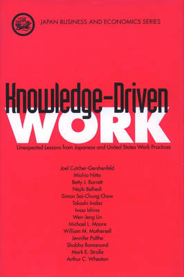 Knowledge-Driven Work: Unexpected Lessons from Japan and United States Work Practices - Japan Business and Economics Series (Hardback)