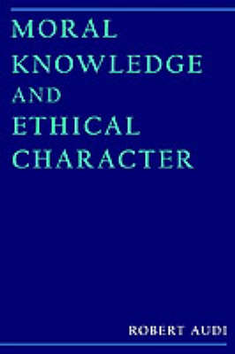 Moral Knowledge and Ethical Character (Paperback)