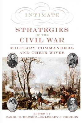 Intimate Strategies of the Civil War: Military Commanders and Their Wives (Hardback)