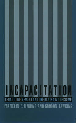 Incapacitation: Penal Confinement and the Restraint of Crime - Studies in Crime and Public Policy (Paperback)