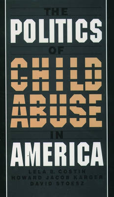 The Politics of Child Abuse in America - Child Welfare (Paperback)