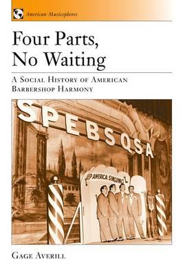 Four Parts, No Waiting: A Social History of American Barbershop Harmony - American Musicspheres (Hardback)