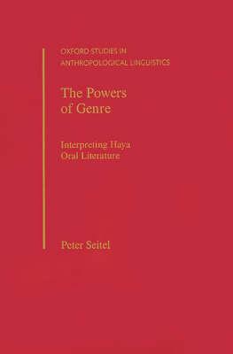 The Powers of Genre: Interpreting Haya Oral Literature - Oxford Studies in Anthropological Linguistics 22 (Hardback)