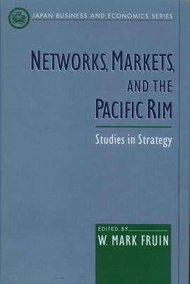Networks, Markets, and the Pacific Rim: Studies in Strategy - Japan Business and Economics Series (Hardback)