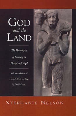 God and the Land: The Metaphysics of Farming in Hesiod and Vergil. With a translation of Hesiod's Works and Days by David Grene (Hardback)