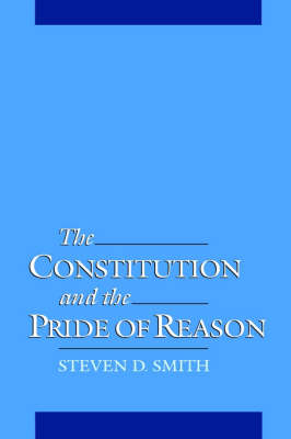 The Constitution and the Pride of Reason (Hardback)