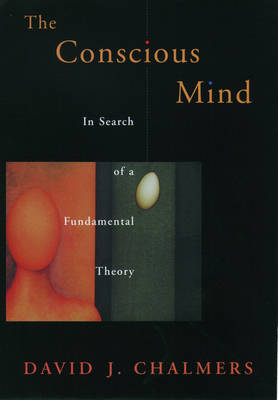 The Conscious Mind: In Search of a Fundamental Theory - Philosophy of Mind (Paperback)
