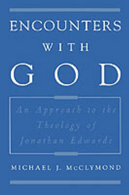 Encounters with God: An Approach to the Theology of Jonathan Edwards - Religion in America (Hardback)
