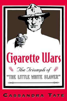 Cigarette Wars: The Triumph of the `Little White Slaver' (Hardback)