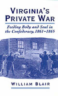 Virginia's Private War: Feeding Body and Soul in the Confederacy, 1861-1865 (Hardback)