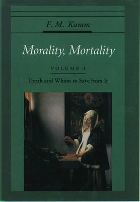 Morality, Mortality: Volume I: Death and Whom to Save From It - Oxford Ethics Series (Paperback)