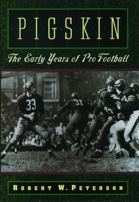 Pigskin: The Early Years of Pro Football (Paperback)